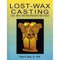 Lost Wax Casting: Old, New and Inexpensive Methods, By Dr. Fred R. Sias, Jr.||PUB-135.00