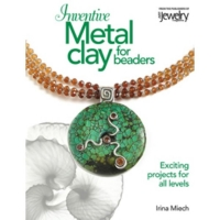 Inventive Metal Clay for Beaders, By Irina Miech||PUB-166.00